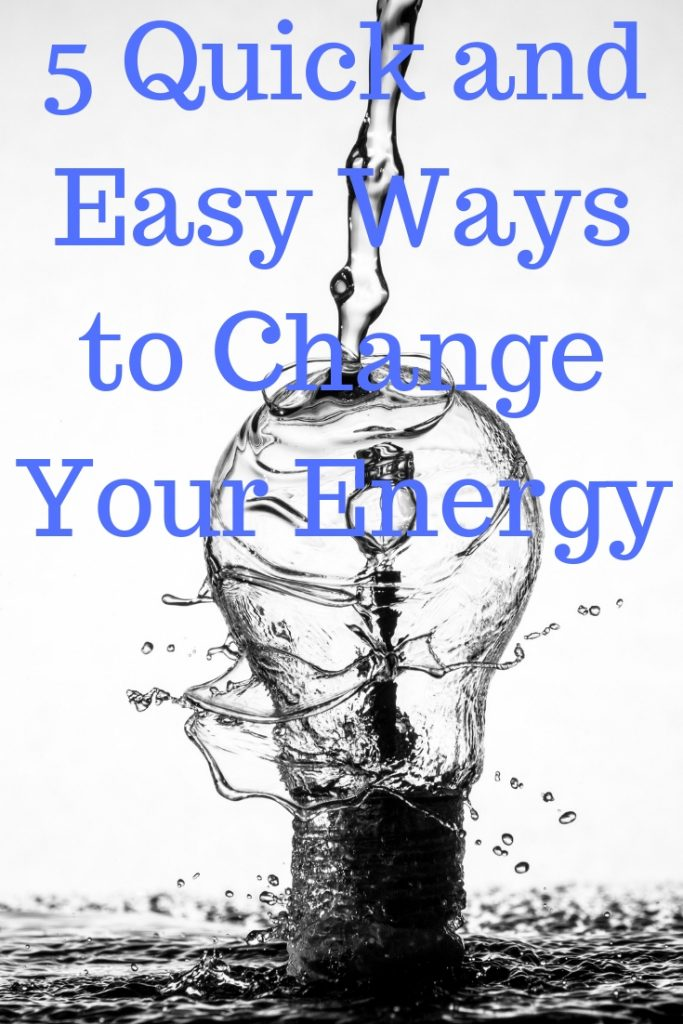5 Quick and Easy Ways to Change Your Energy